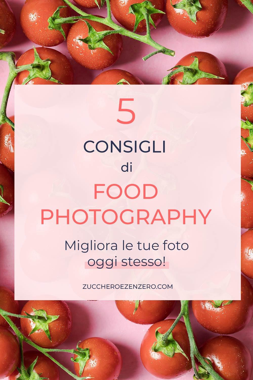 5 consigli per migliorare le tue foto di cibo oggi stesso