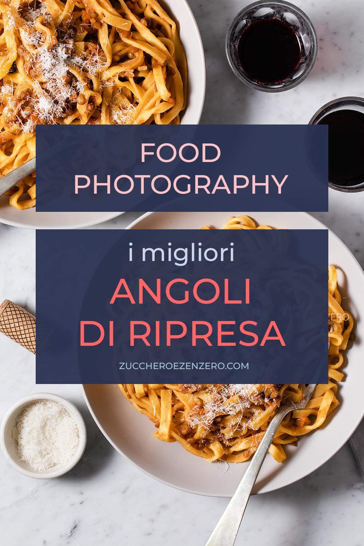 Angoli di ripresa per la food photography